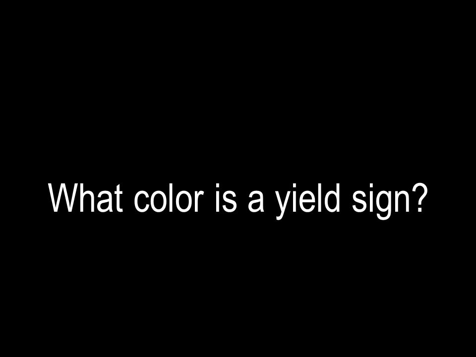 What color is a yield sign?