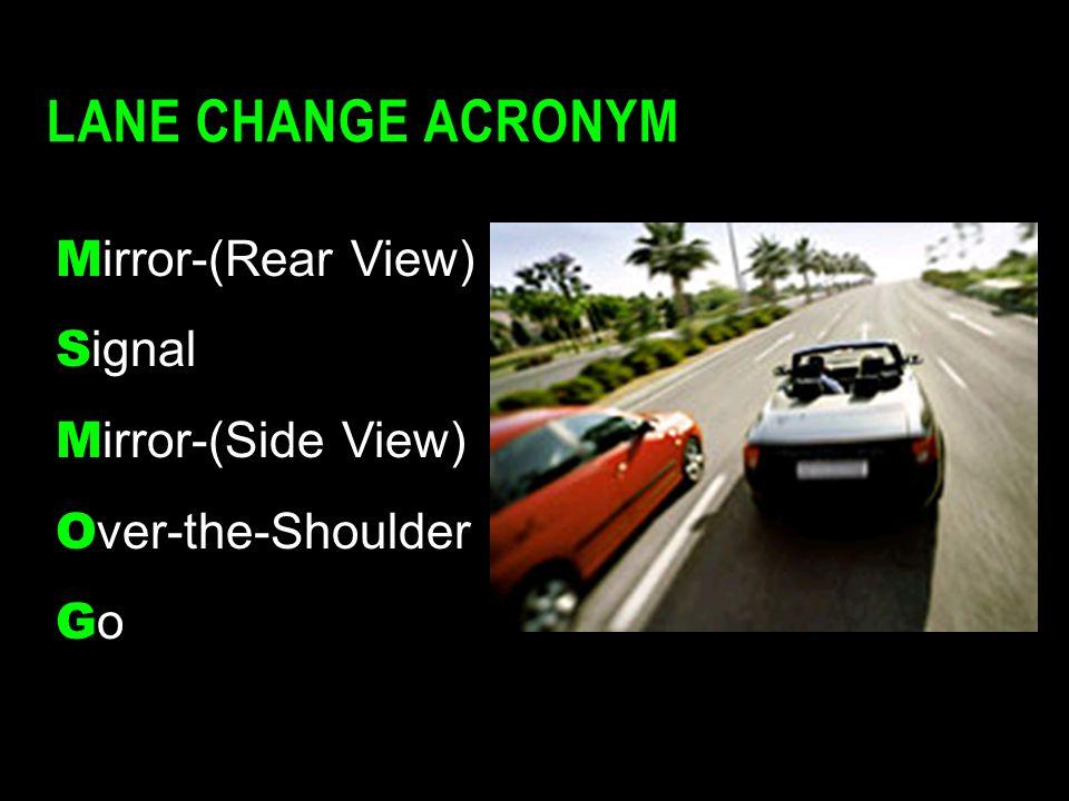 LANE CHANGE ACRONYM M irror-(Rear View) S ignal M irror-(Side View) O ver-the-Shoulder GoGoGoGo