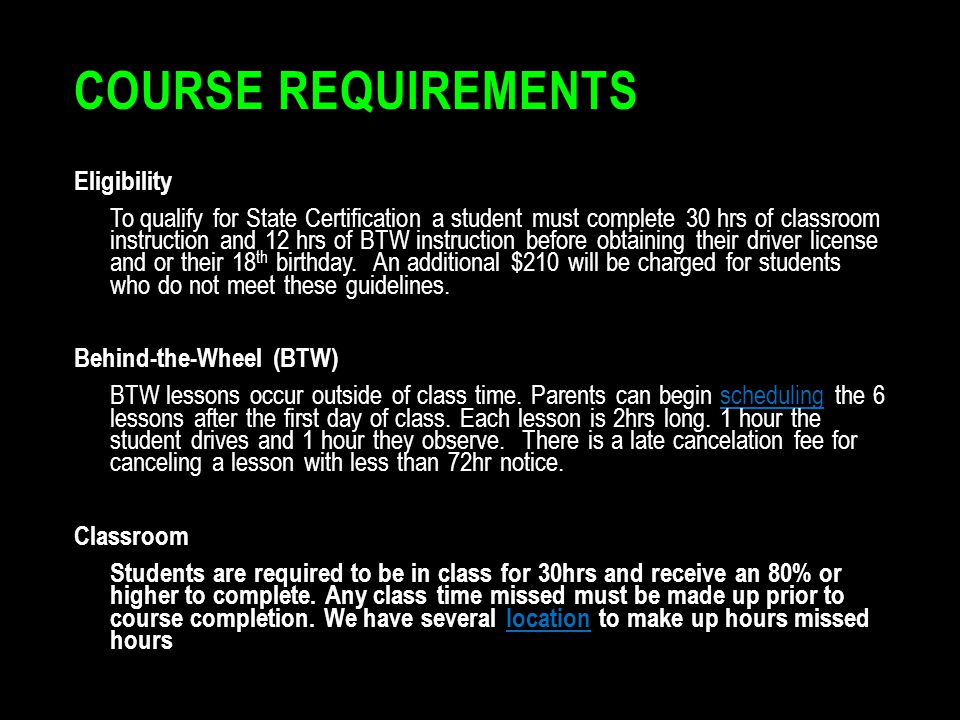 COURSE REQUIREMENTS Eligibility To qualify for State Certification a student must complete 30 hrs of classroom instruction and 12 hrs of BTW instructi