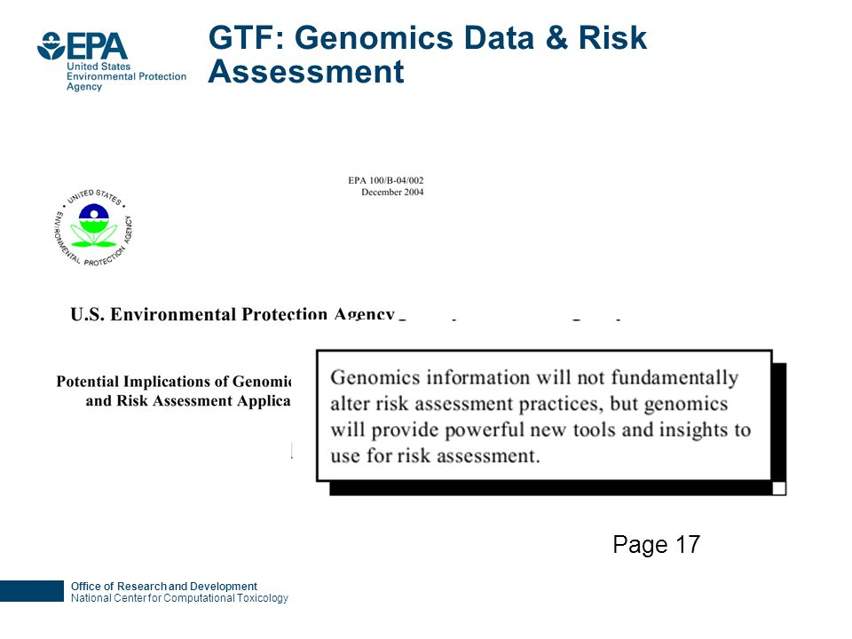 Office of Research and Development National Center for Computational Toxicology GTF: Genomics Data & Risk Assessment Page 17