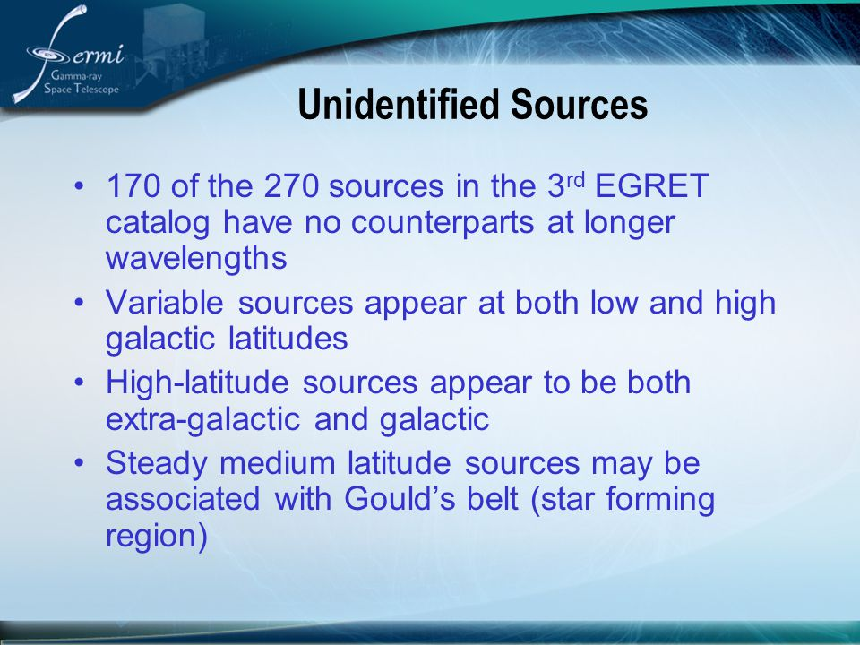 Unidentified Sources 170 of the 270 sources in the 3 rd EGRET catalog have no counterparts at longer wavelengths Variable sources appear at both low a