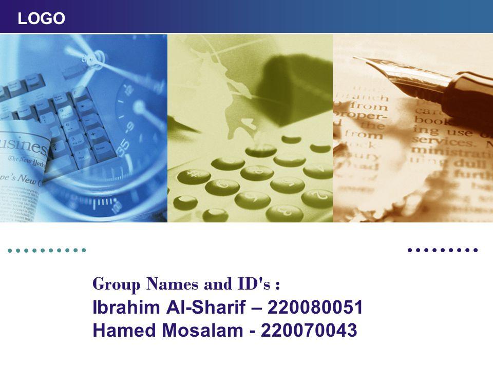 LOGO Group Names and ID s : Ibrahim Al-Sharif – 220080051 Hamed Mosalam - 220070043