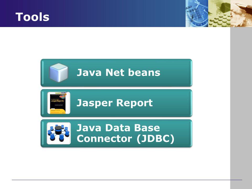 Tools Java Net beans Jasper Report Java Data Base Connector (JDBC)