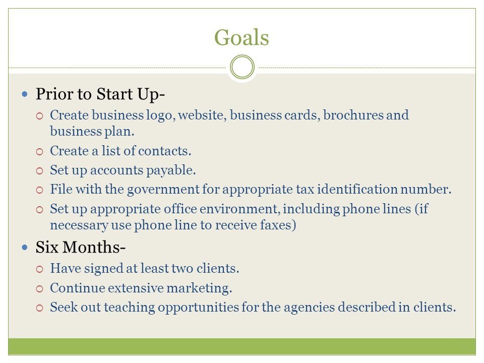 Goals Prior to Start Up-  Create business logo, website, business cards, brochures and business plan.