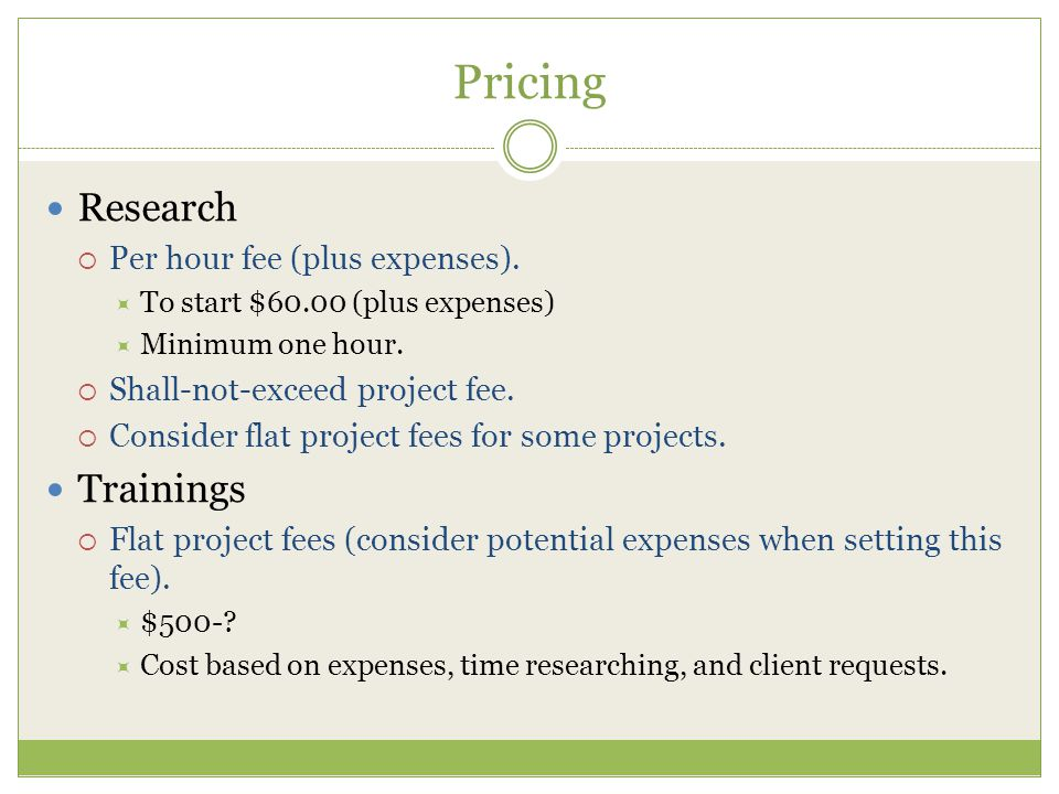 Pricing Research  Per hour fee (plus expenses).