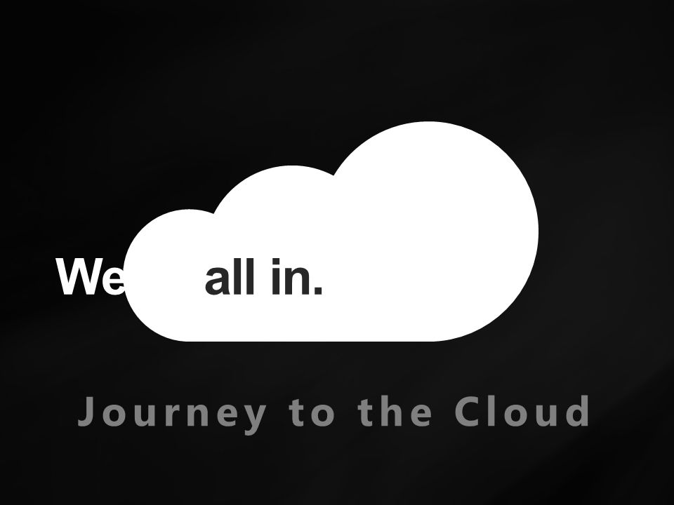 We'r e Journey to the Cloud