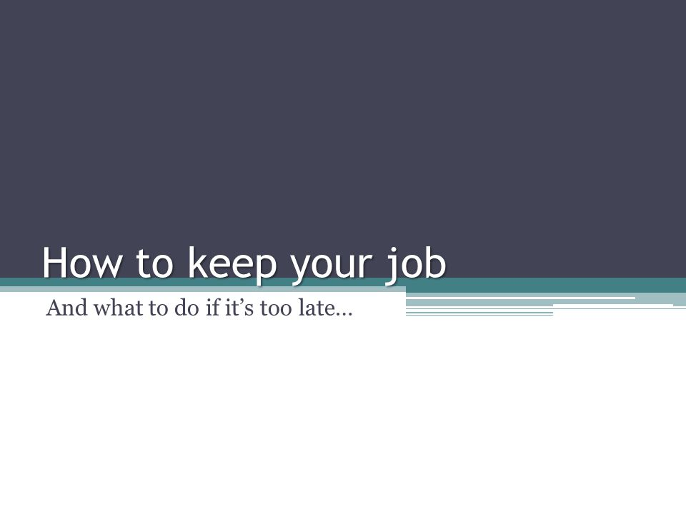 How to keep your job And what to do if it's too late…