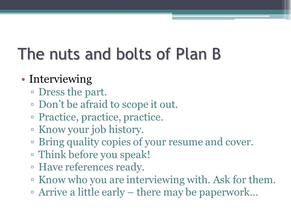 The nuts and bolts of Plan B Interviewing ▫Dress the part.