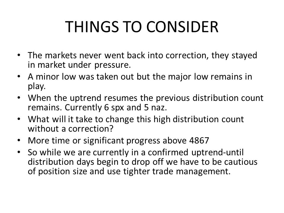 THINGS TO CONSIDER The markets never went back into correction, they stayed in market under pressure. A minor low was taken out but the major low rema