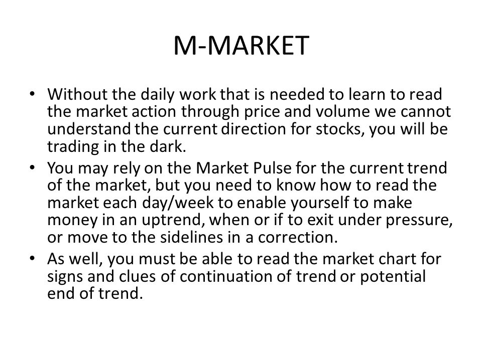 M-MARKET Without the daily work that is needed to learn to read the market action through price and volume we cannot understand the current direction