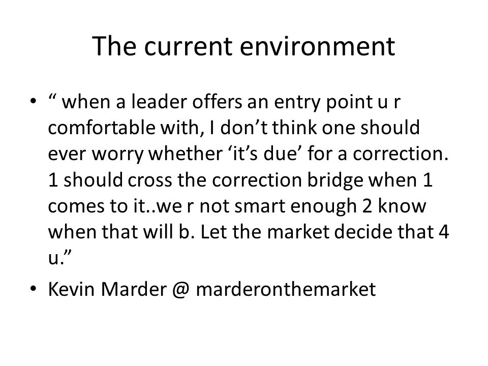 "The current environment "" when a leader offers an entry point u r comfortable with, I don't think one should ever worry whether 'it's due' for a corre"