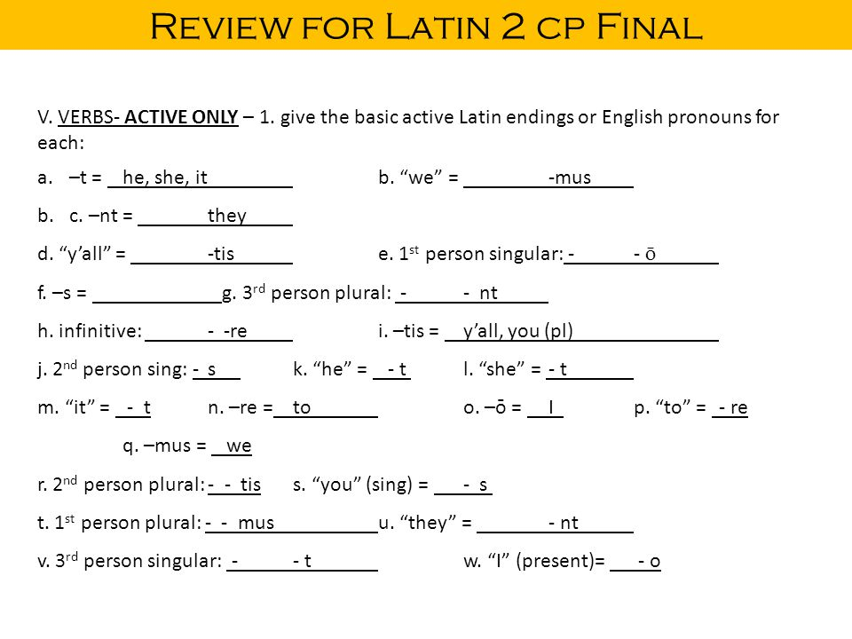 Review for Latin 2 cp Final V. VERBS- ACTIVE ONLY – 1.