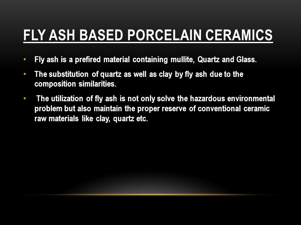 CONCLUSION Incorporation of fly ash in porcelain composition is either by partial or full replacement of quartz or by clay.
