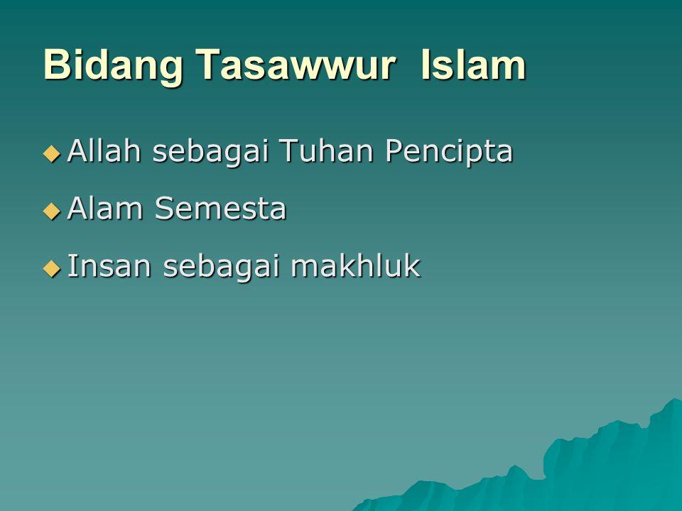 Bidang Tasawwur Islam  Allah sebagai Tuhan Pencipta  Alam Semesta  Insan sebagai makhluk