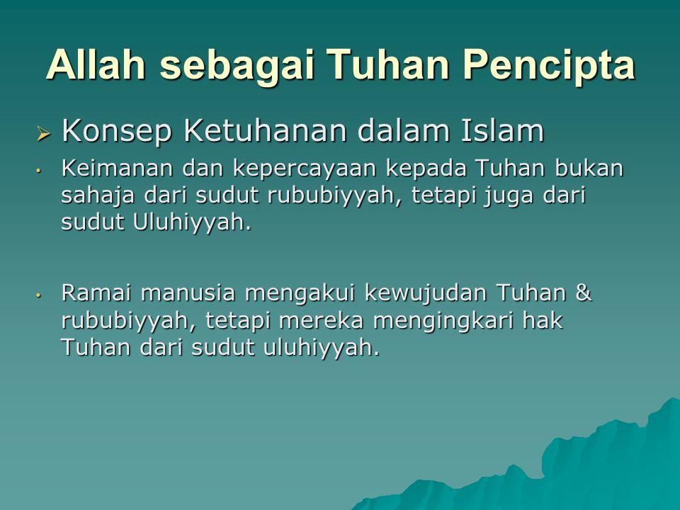 Allah sebagai Tuhan Pencipta  Konsep Ketuhanan dalam Islam Keimanan dan kepercayaan kepada Tuhan bukan sahaja dari sudut rububiyyah, tetapi juga dari