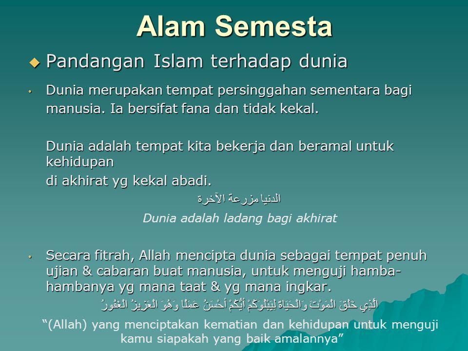 Alam Semesta  Pandangan Islam terhadap dunia Dunia merupakan tempat persinggahan sementara bagi Dunia merupakan tempat persinggahan sementara bagi ma