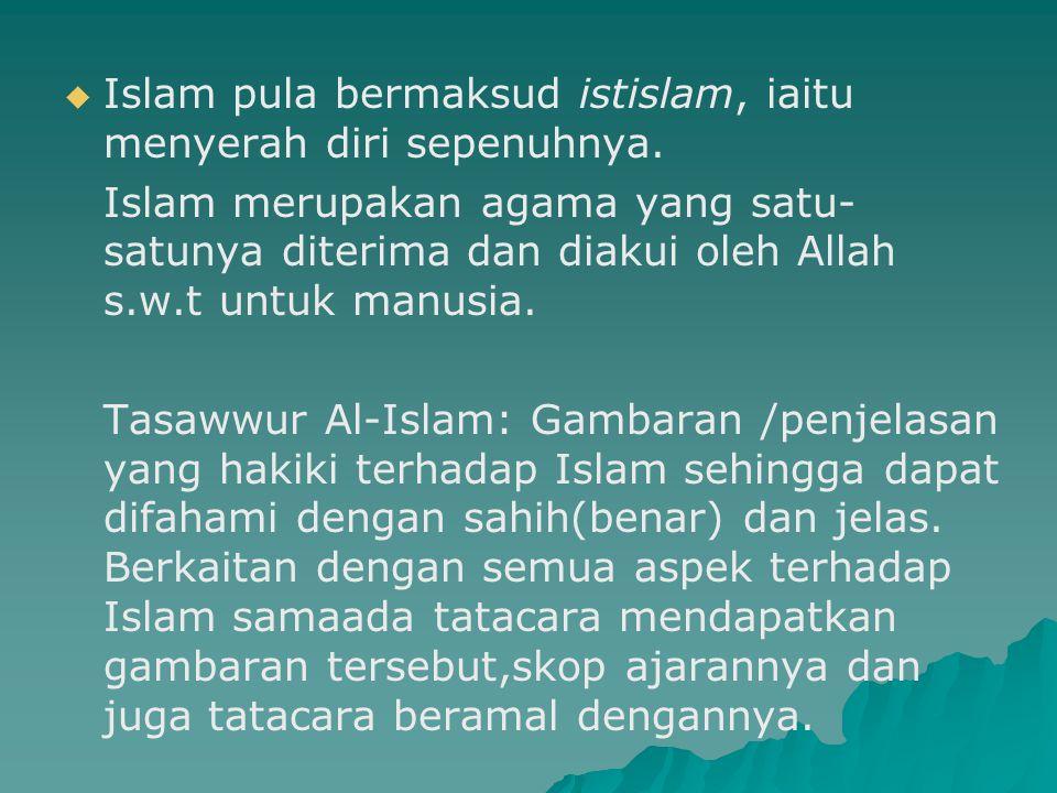   Islam pula bermaksud istislam, iaitu menyerah diri sepenuhnya. Islam merupakan agama yang satu- satunya diterima dan diakui oleh Allah s.w.t untuk