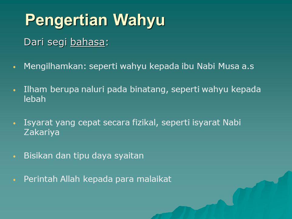 Pengertian Wahyu Dari segi bahasa: Mengilhamkan: seperti wahyu kepada ibu Nabi Musa a.s Ilham berupa naluri pada binatang, seperti wahyu kepada lebah