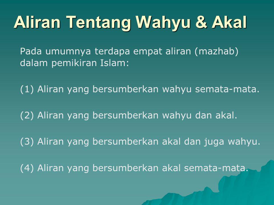 Aliran Tentang Wahyu & Akal Pada umumnya terdapa empat aliran (mazhab) dalam pemikiran Islam: (1) Aliran yang bersumberkan wahyu semata-mata. (2) Alir