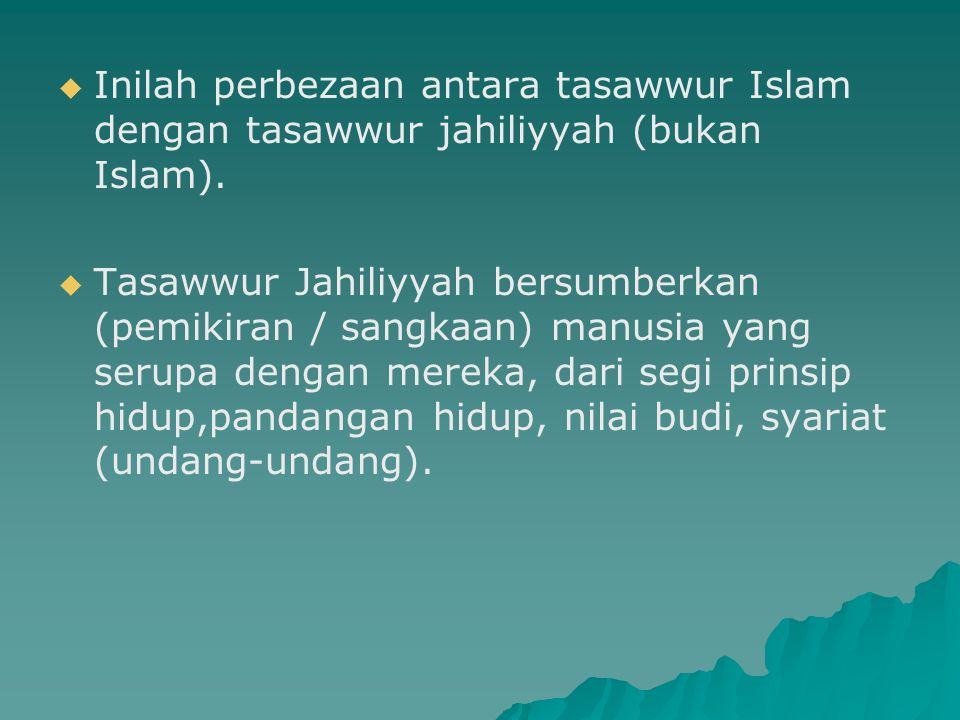   Inilah perbezaan antara tasawwur Islam dengan tasawwur jahiliyyah (bukan Islam).   Tasawwur Jahiliyyah bersumberkan (pemikiran / sangkaan) manus
