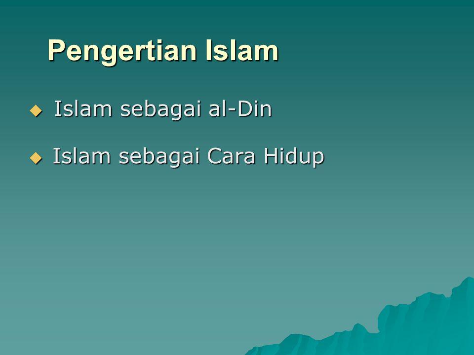 Islam sebagai al-Din  Fitrah kehidupan manusia memerlukan agama  Penyelesaian bagi apa jua perselisihan yang timbul haruslah dirujuk pada Allah s.w.t dan rasulnya  Islam adalah satu-satunya agama yang diterima dan diakui oleh Allah s.w.t  Islam membawa erti istislam, iaitu tunduk dan patuh secara mutlak sepenuhnya kepada Allah s.w.t