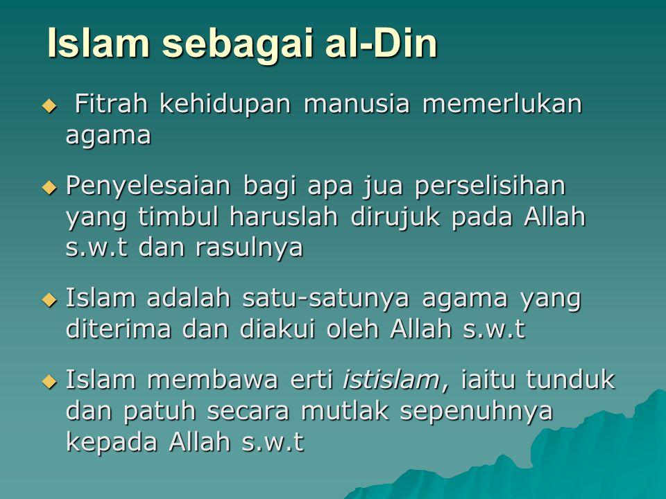 Islam sebagai Cara Hidup  Islam bersifat syumul (holistik) yang meliputi segenap aspek kehidupan manusia; pendidikan, kekeluargaan, sosial, politik, ekonomi, dsbg.