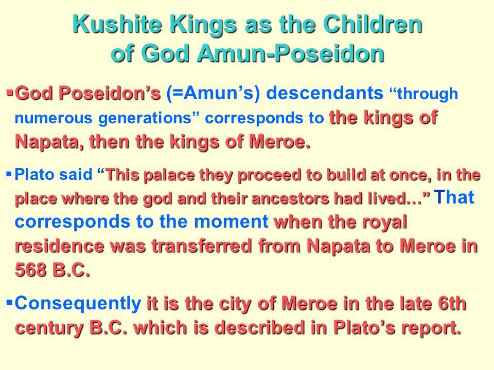 Kushite Kings as the Children of God Amun-Poseidon  God Poseidon's the kings of Napata, then the kings of Meroe.  God Poseidon's (=Amun's) descendan