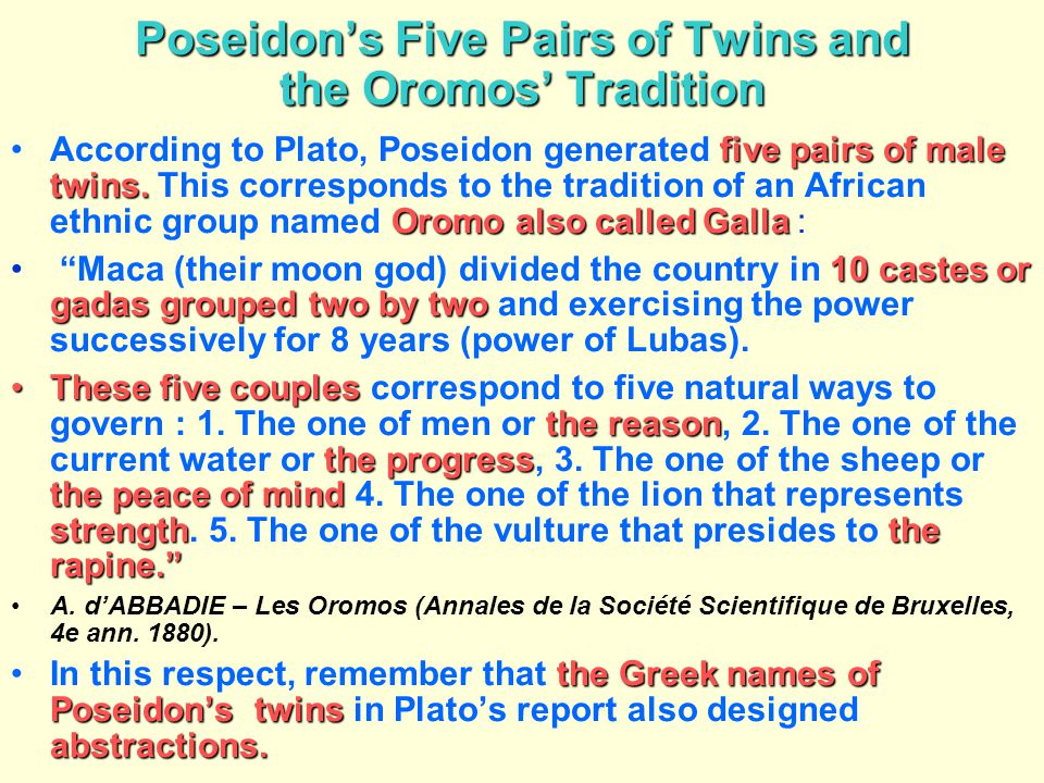 Poseidon's Five Pairs of Twins and the Oromos' Tradition five pairs of male twins. Oromo also called GallaAccording to Plato, Poseidon generated five