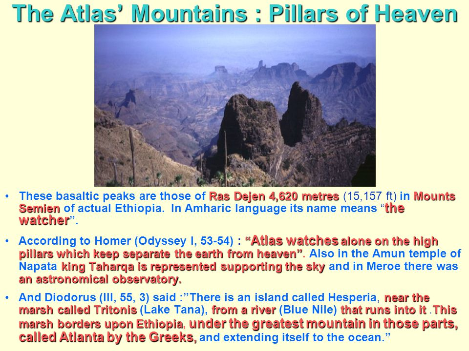 The Atlas' Mountains : Pillars of Heaven Ras Dejen 4,620 metresMounts Semien the watcherThese basaltic peaks are those of Ras Dejen 4,620 metres (15,1