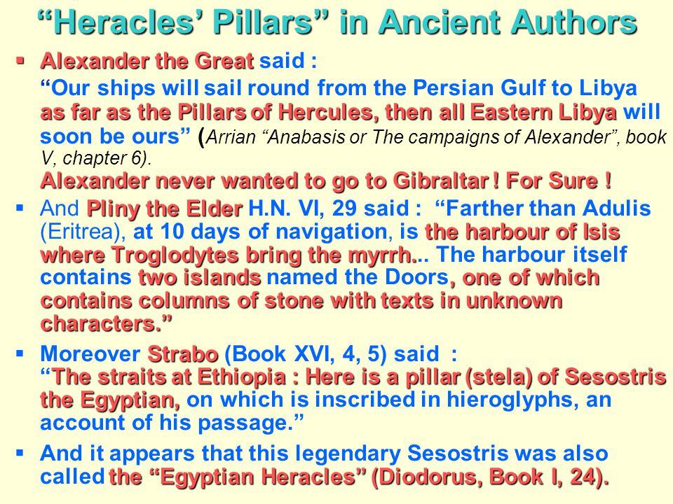 """Heracles' Pillars"" in Ancient Authors  Alexander the Great  Alexander the Great said : as far as the Pillars of Hercules, then all Eastern Libya Al"