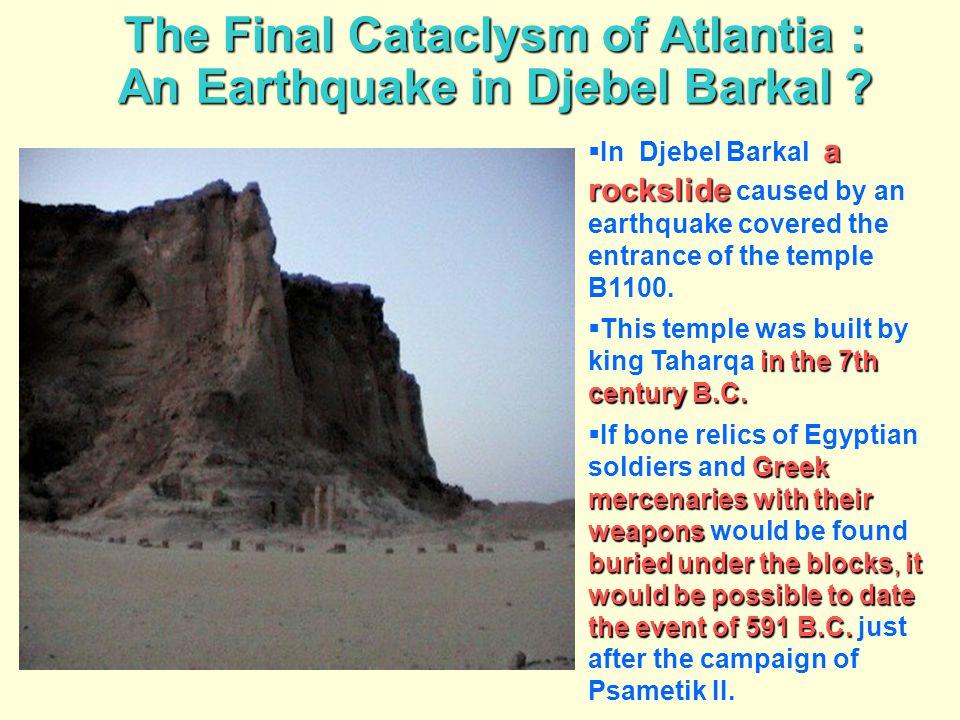 The Final Cataclysm of Atlantia : An Earthquake in Djebel Barkal ? The Final Cataclysm of Atlantia : An Earthquake in Djebel Barkal ? a rockslide  In