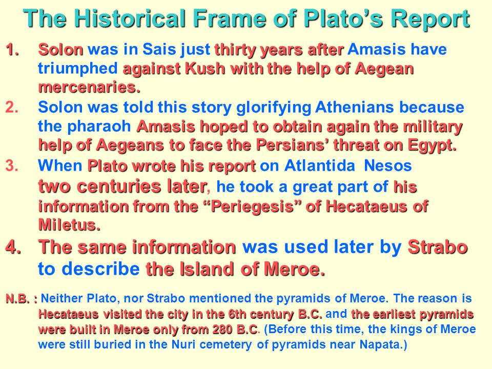 The Historical Frame of Plato's Report 1.Solonthirty years after against Kush with the help of Aegean mercenaries. 1.Solon was in Sais just thirty yea