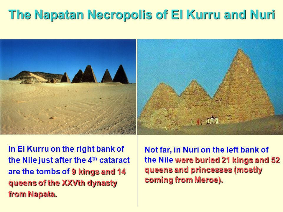 The Napatan Necropolis of El Kurru and Nuri 9 kings and 14 queens of the XXVth dynasty from Napata. In El Kurru on the right bank of the Nile just aft