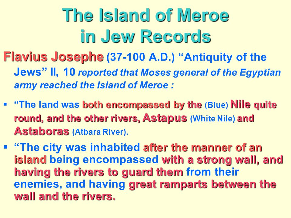 """The Island of Meroe in Jew Records Flavius Josephe Flavius Josephe (37-100 A.D.) """"Antiquity of the Jews"""" II, 10 reported that Moses general of the Egy"""