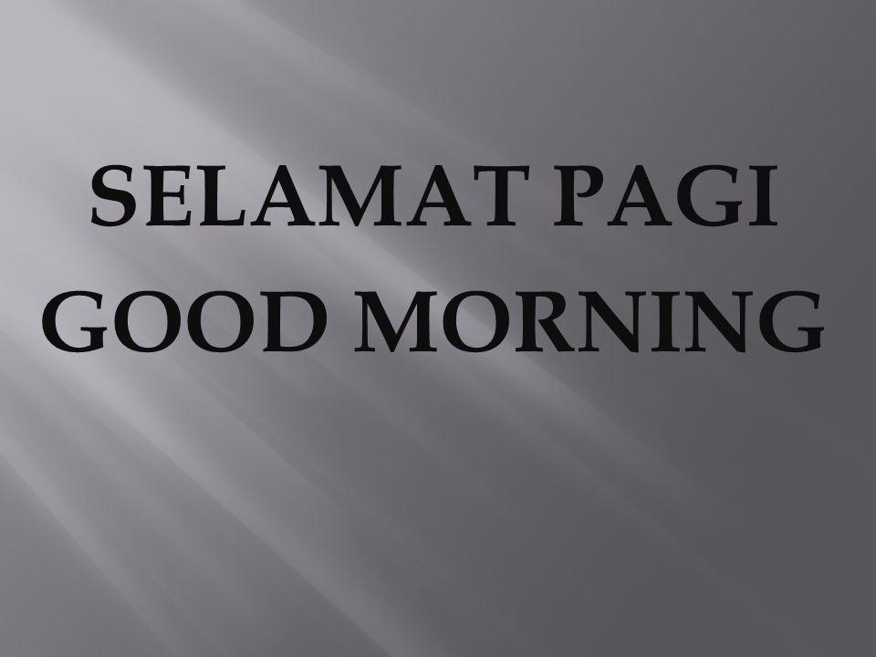 SELAMAT PAGI GOOD MORNING