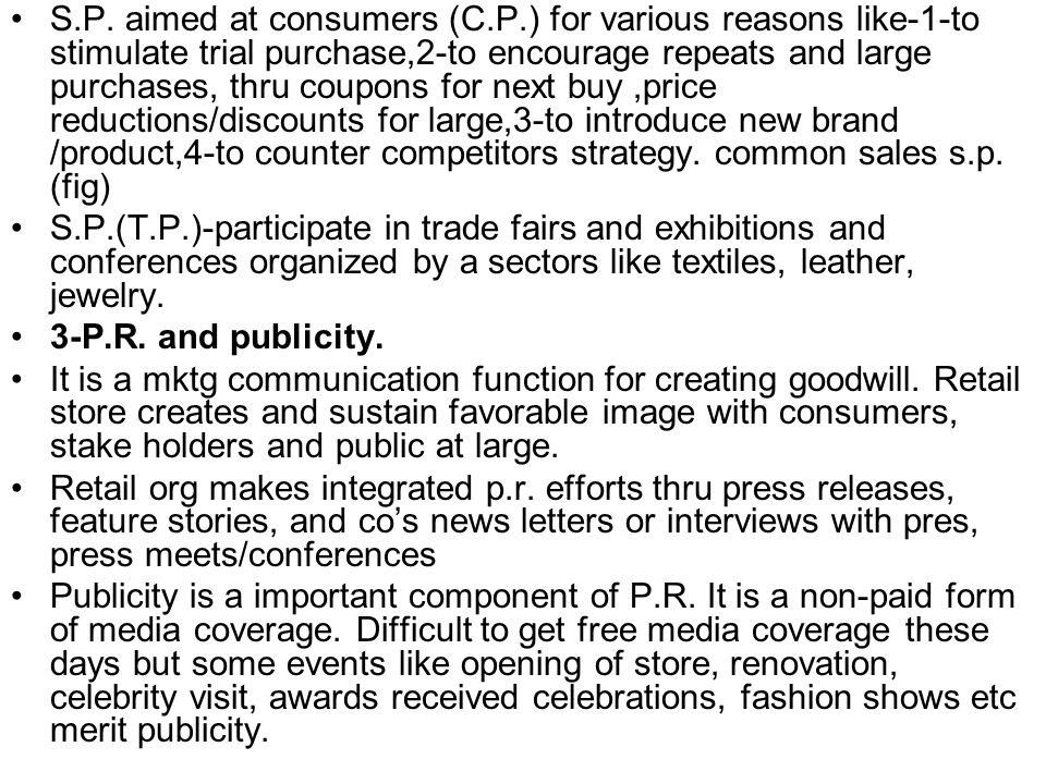 S.P. aimed at consumers (C.P.) for various reasons like-1-to stimulate trial purchase,2-to encourage repeats and large purchases, thru coupons for nex