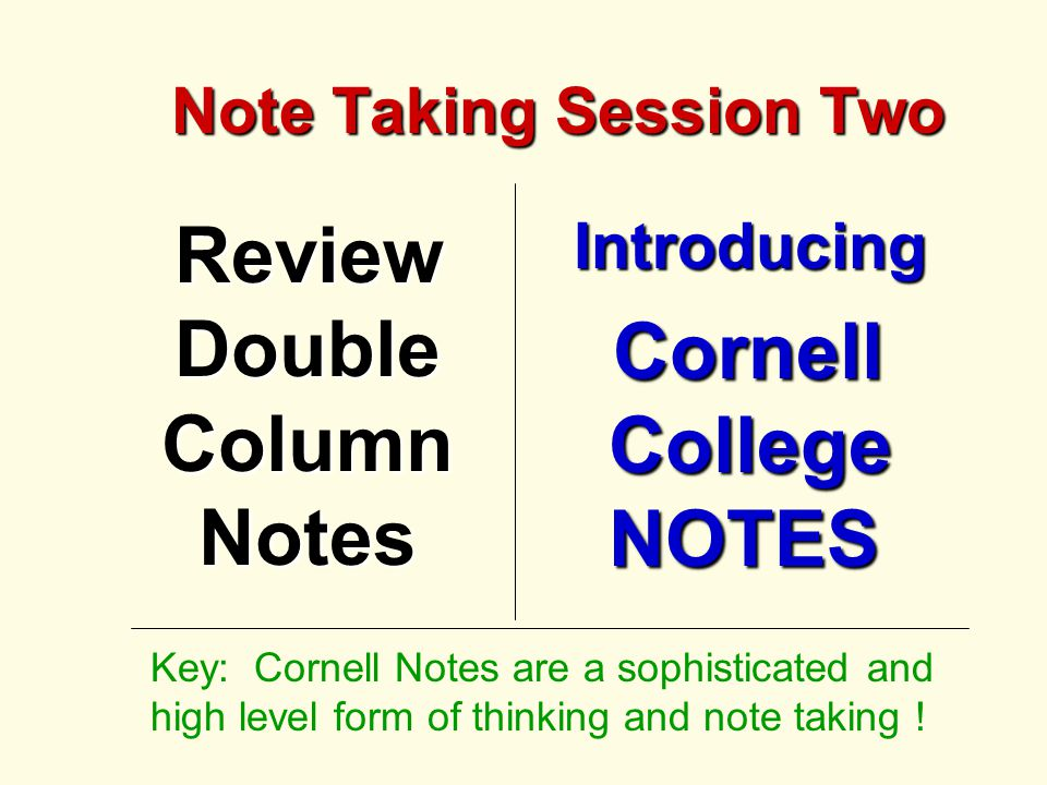 Note Taking Session Two Review Double Column Notes Review Double Column NotesIntroducing Cornell College NOTES Cornell College NOTES Key: Cornell Note