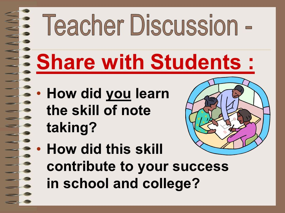 How did you learn the skill of note taking? How did this skill contribute to your success in school and college? Share with Students :