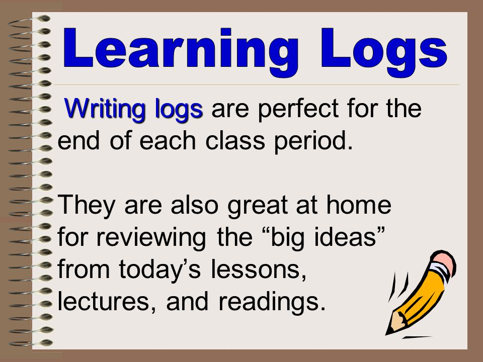 "Writing logs Writing logs are perfect for the end of each class period. They are also great at home for reviewing the ""big ideas"" from today's lessons"