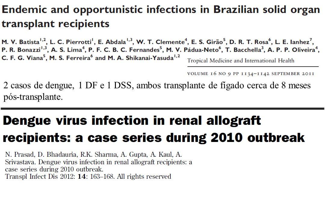 2 casos de dengue, 1 DF e 1 DSS, ambos transplante de fígado cerca de 8 meses pós-transplante.