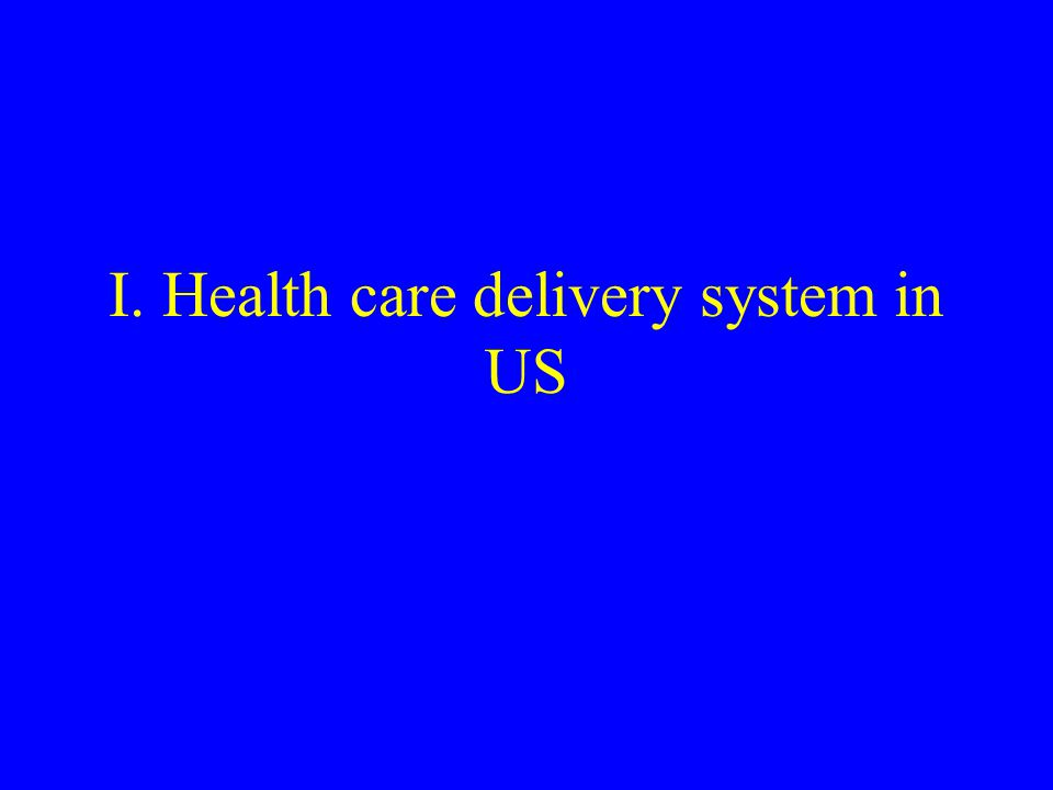 I. Health care delivery system in US