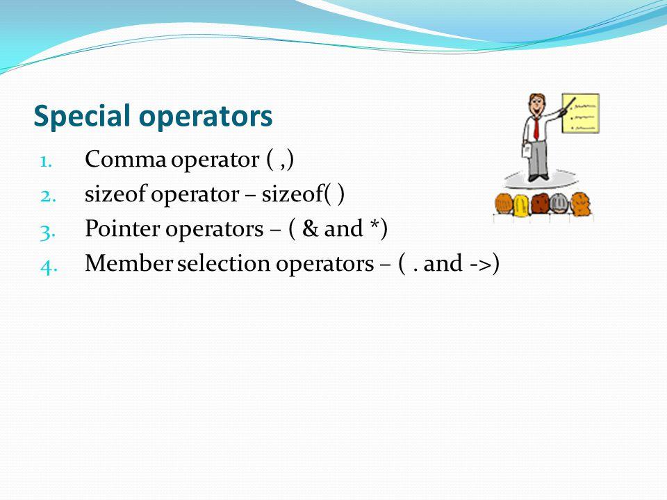 Special operators 1. Comma operator (,) 2. sizeof operator – sizeof( ) 3.