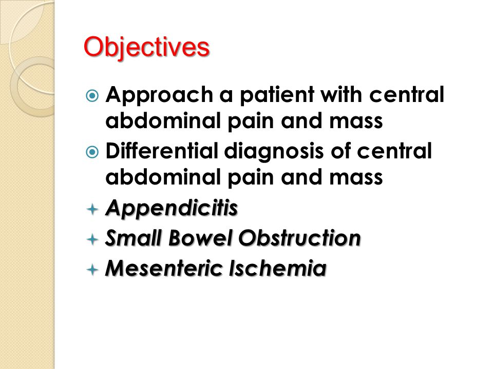Objectives  Approach a patient with central abdominal pain and mass  Differential diagnosis of central abdominal pain and mass  Appendicitis  Smal