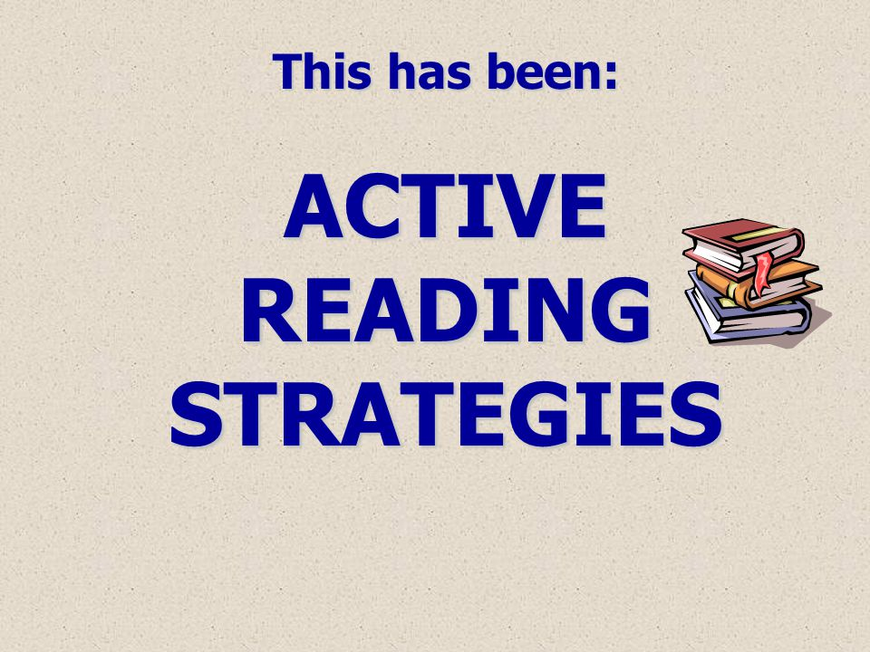 This has been: ACTIVE READING STRATEGIES