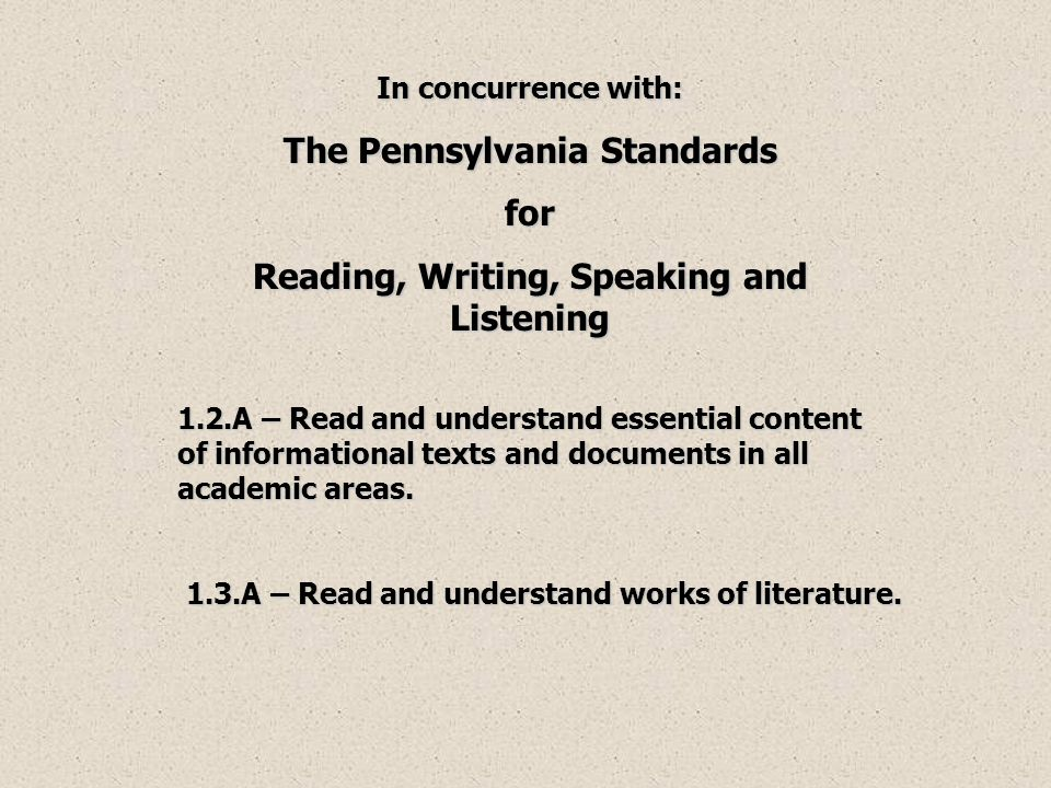 In concurrence with: The Pennsylvania Standards for Reading, Writing, Speaking and Listening 1.2.A – Read and understand essential content of informat