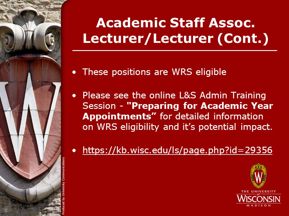 Academic Staff Assoc. Lecturer/Lecturer (Cont.) These positions are WRS eligible Please see the online L&S Admin Training Session -