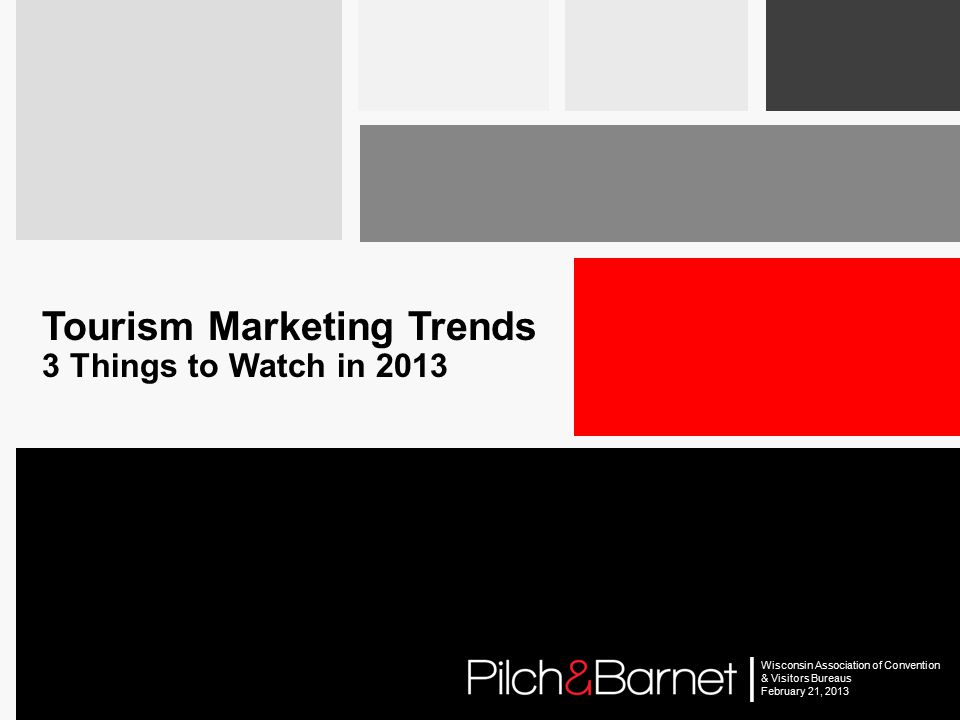 | Wisconsin Association of Convention & Visitors Bureaus February 21, 2013 Tourism Marketing Trends 3 Things to Watch in 2013