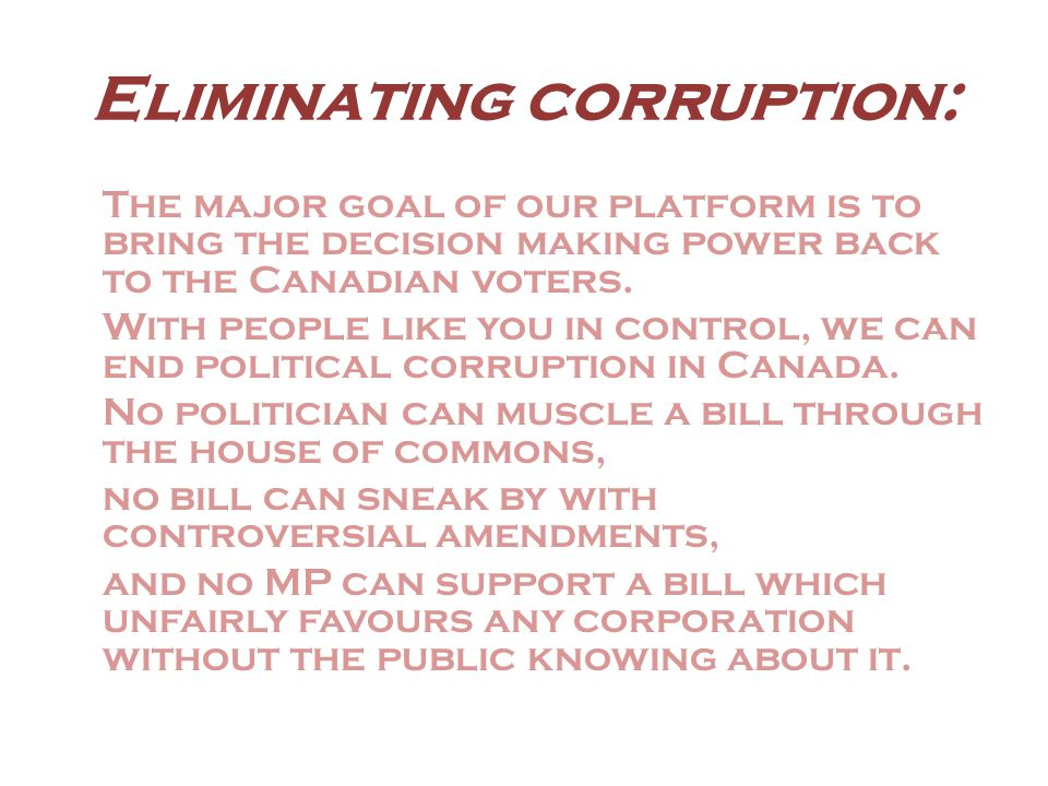 Eliminating corruption: Corporations play an important role in the Canadian economy, but we believe they should not play a role in Canadian politics.