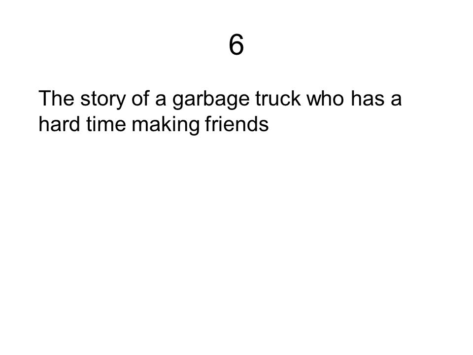 6 The story of a garbage truck who has a hard time making friends