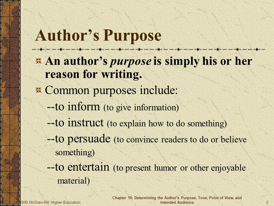 © 2008 McGraw-Hill Higher Education Chapter 10: Determining the Author s Purpose, Tone, Point of View, and Intended Audience 2 Author's Purpose An author's purpose is simply his or her reason for writing.